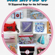 All Zipped Up - 15 zippered bags for 5x7 hoops